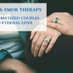 How EFT & EMDR Therapy helps Traumatized Couples to find eternal love